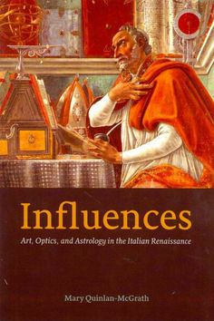 Influences : art, optics, and astrology in the Italian Renaissance / Mary Quinlan-McGrath  http://www.popmatters.com/review/171194-influences-art-optics-and-astrology-in-the-italian-renaissance/ #italianrenaissance #arthistory #astrology