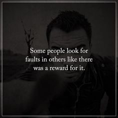 nice Depressed Quotes Some People Look Faults, Reward It Inspirational Thoughts
