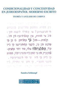 Condicionalidad y concesividad en judeoespañol moderno escrito : teoría y análisis de corpus / Sandra Schlumpf - Lausanne : Sociedad Suiza de Estudios Hispánicos, D.L. 2015