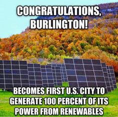 """""""Weird, Bernie Sanders was mayor in Burlington, VT who started that path. His plans are achievable! Save Our Earth, Save The Planet, Bernie Sanders For President, Faith In Humanity Restored, Science, We Are The World, Environmental Issues, Environmental Justice, Renewable Energy"""