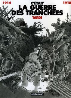 TARDI, Jacques. C'était la guerre des tranchées : 1914-1918 (1993). Cote : Y3 BD TAR