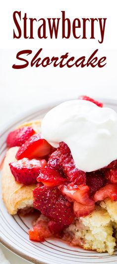 Old-fashioned Strawberry Shortcake! with fresh strawberries, sliced and macerated in sugar, spooned over freshly baked biscuits, topped with whipped cream. ~ SimplyRecipes.com