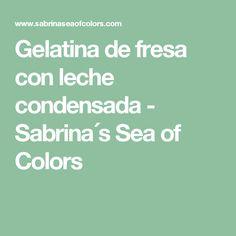 Gelatina de fresa con leche condensada - Sabrina´s Sea of Colors