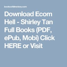 Download Ecom Hell - Shirley Tan Full Books (PDF, ePub, Mobi) Click HERE or Visit