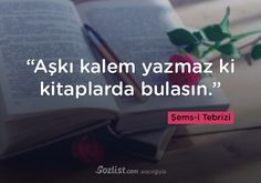 """""""Aşkı kalem yazmaz ki kitaplarda bulasın."""" #şemsi #şems #tebrizi #sözleri #yazar #şair #kitap #şiir #özlü #anlamlı #sözler"""