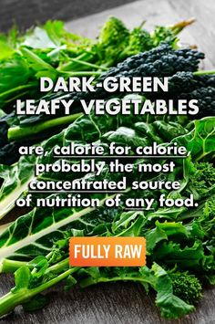TRUTH: Dark green leafy vegetables are, calorie for calorie, the most concentrated source of nutrition of any food. They are a rich source of minerals (including iron, calcium, potassium, and magnesium) and vitamins, including vitamins K, C, E, and many of the B vitamins.
