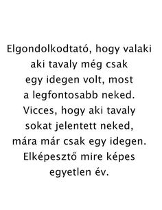 Még 1 nap is képes megváltoztani mindent True Quotes, Motivational Quotes, Funny Quotes, Inspirational Quotes, Dont Break My Heart, Sad Life, Truth Hurts, My Heart Is Breaking, Wallpaper Quotes