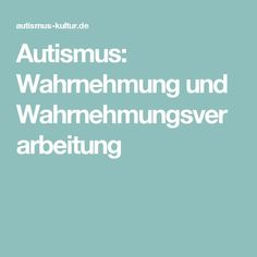 Autismus: Wahrnehmung und Wahrnehmungsverarbeitung Autism Education, Education Quotes, Aspergers, Special Needs, Therapy, Told You So, Ads, Teaching, Thoughts