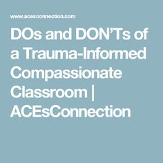 DOs and DON'Ts of a Trauma-Informed Compassionate Classroom | ACEsConnection