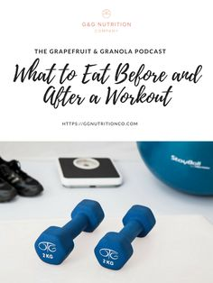 What to Eat Before and After a Workout (Ep 5: The Grapefruit & Granola Podcast) | G & G Nutrition Co.