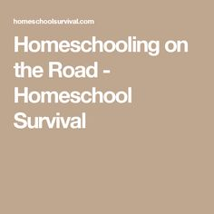 Homeschooling on the Road - Homeschool Survival