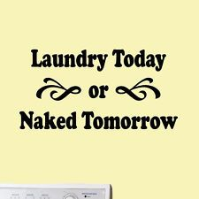 Laundry Today or Naked Tomorrow Decal Stickers Wall Art Laundry Room Wash Quote