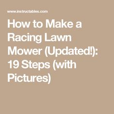 How to Make a Racing Lawn Mower (Updated!): 19 Steps (with Pictures)