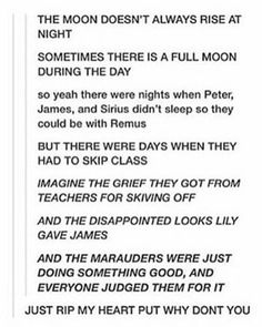 Sometimes its the full moon for a few nights in a row tho poor Remus<--Congrats, you made it hurt more.