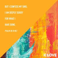 Verse of the Day: But I confess my sins; I am deeply sorry for what I have done. Psalm 38, Bible Psalms, Scripture Verses, Bible Quotes, Scriptures, Christian Encouragement, Words Of Encouragement, Verses About Love, God Loves You