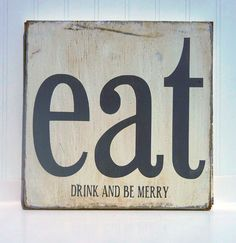 Kitchen Art Wall Decor -Eat, Drink and Be Merry Typography Wood Sign. $45.00, via Etsy.