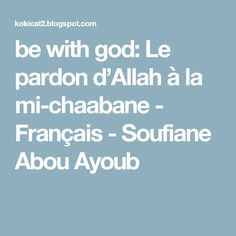 be with god: Le pardon d'Allah à la mi-chaabane - Français - Soufiane Abou Ayoub