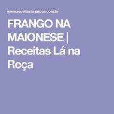 FRANGO NA MAIONESE | Receitas Lá na Roça