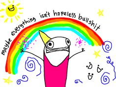 """Hyperbole and a Half: Depression Part Two SO happy that Allie has discovered that """"maybe everything isn't hopeless bullshit. Hyperbole And A Half, Thing 1, No Rain, Lol, Bullshit, Inspire Me, In This World, Make Me Smile, Decir No"""
