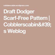 Draft Dodger Scarf-Free Pattern | Cobblerscabin's Weblog