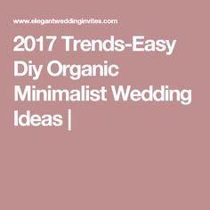 2017 Trends-Easy Diy Organic Minimalist Wedding Ideas |