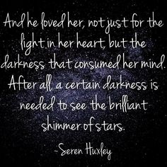 """7 Likes, 1 Comments - Seren Huxley (@serenhuxley) on Instagram: """"And he loved her, not just for the light in her heart, but the darkness that consumed her mind.…"""""""