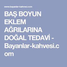 BAŞ BOYUN EKLEM AĞRILARINA DOĞAL TEDAVİ - Bayanlar-kahvesi.com Bambam
