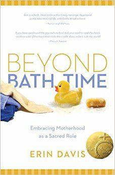 Beyond Bath Time: Embracing Motherhood as a Sacred Role (True Woman): Erin Davis: 9780802405623: Amazon.com: Books