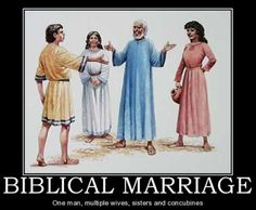 For those who say Biblical marriage is between one man and one woman. Read your Bible!