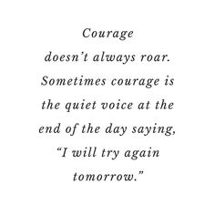 """""""Courage doesnt always roar. Sometimes courage is the quiet voice at the end of the day saying """"'I will try again tomorrow.'"""" - Mary Anne Radmacher  #mondaymantra"""