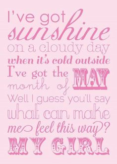 My sunray on a cloudy day.when I ts cold outside  I've got the month of may (my baby girls middle name...reason I chose this name is because me and my little sister have the same birthday in the month of May. Weird?? Right.? Lol. This song/lyrics are dead on with the meaning behind my daughters name. Reighlyn Maye. My sunray. My girl :)♡ ♥ ♡