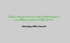 """""""Not the artist alone, but every creative individual whatsoever owes all that is greatest in his life to fantasy."""" Carl Jung"""