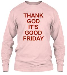 16b4821ea Thank God It's Good Friday T Shirt Light Pink T-Shirt Tay Dài Front Ufc