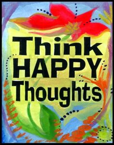 Think happy thoughts poster - Heartful Art by Raphaella Vaisseau Happy Thoughts Quotes, Think Happy Thoughts, Positive Thoughts, Happy Quotes, Positive Quotes, Best Quotes, Deep Thoughts, Favorite Quotes, Favorite Things