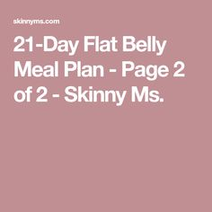 21-Day Flat Belly Meal Plan - Page 2 of 2 - Skinny Ms.