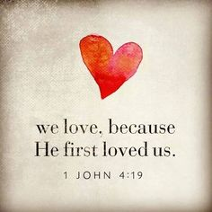 There is no fear in love; but perfect love casts out fear, because fear involves torment. But he who fears has not been made perfect in love. We love Him because He first loved us 1 JOHN 4:19