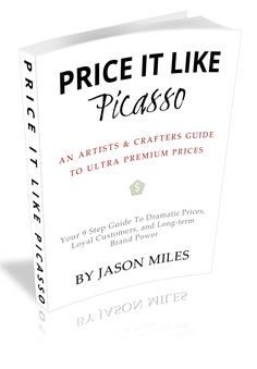 Price it like Picasso (3D cover) - an artists and crafters guide to ultra premium prices...