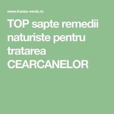 TOP sapte remedii naturiste pentru tratarea CEARCANELOR Therapy, Diet, Green