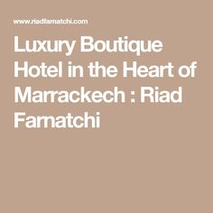 Luxury Boutique Hotel in the Heart of Marrackech : Riad Farnatchi