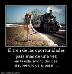 El tren de las oportunidades pasa más de una vez  en la vida, solo tú decides si subes o lo dejas pasar ...
