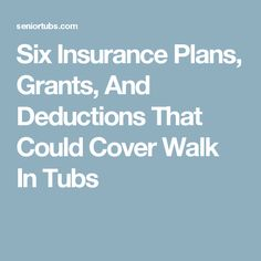 Six Insurance Plans, Grants, And Deductions That Could Cover Walk In Tubs