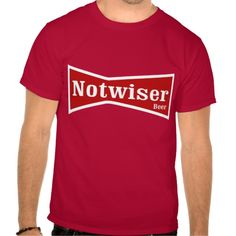 Notweiser Beer Drinking Shirt.