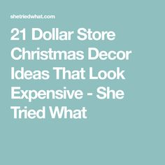 21 Dollar Store Christmas Decor Ideas That Look Expensive - She Tried What