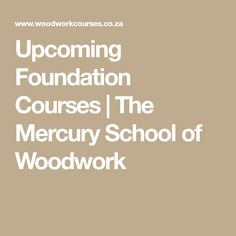 Upcoming Foundation Courses | The Mercury School of Woodwork