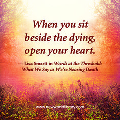 WHEN SOMEONE YOU LOVE IS DYING by guest blogger Lisa Smartt, author of WORDS AT THE THRESHOLD via New World Library