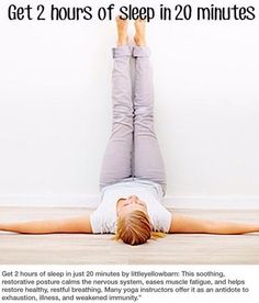 Stay in this pose for 20 mins to have the equivalent of 2 hours sleep on your body.