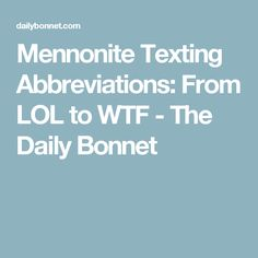 Mennonite Texting Abbreviations: From LOL to WTF - The Daily Bonnet