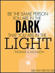 General Conference 2014 Quotes Be the same person you are in the dark, that you are in the light. LDS General Conference 2014 QuotesBe the same person you are in the dark, that you are in the light. Mormon Quotes, Lds Quotes, Uplifting Quotes, Quotable Quotes, Great Quotes, Quotes To Live By, Qoutes, Prophet Quotes, Inspiring Quotes