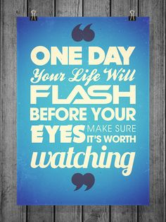One day your LIFE will flash before your EYES. Make sure it's worth WATCHING. The best collection of quotes and sayings for every situation in life. Amazing Quotes, Great Quotes, Me Quotes, Motivational Quotes, Inspirational Quotes, Qoutes, Daily Quotes, Common Quotes, Motivational Speakers