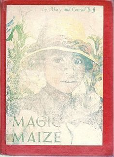 Magic Maize, 1954 Newbery Medal Honor winner, Mary & Conrad Buff #childrensbooks #GoodReads #Books